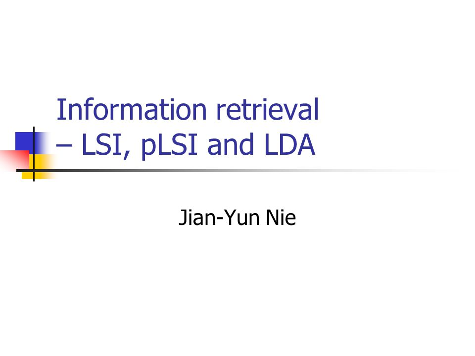 Information retrieval – LSI, pLSI and LDA Jian-Yun Nie