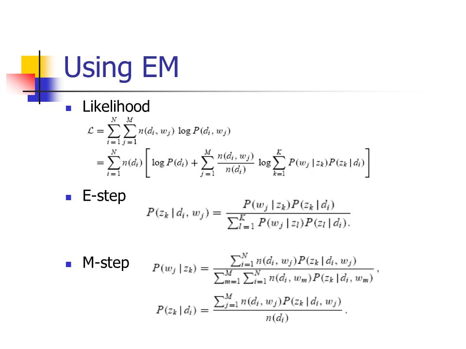 Using EM Likelihood E-step M-step