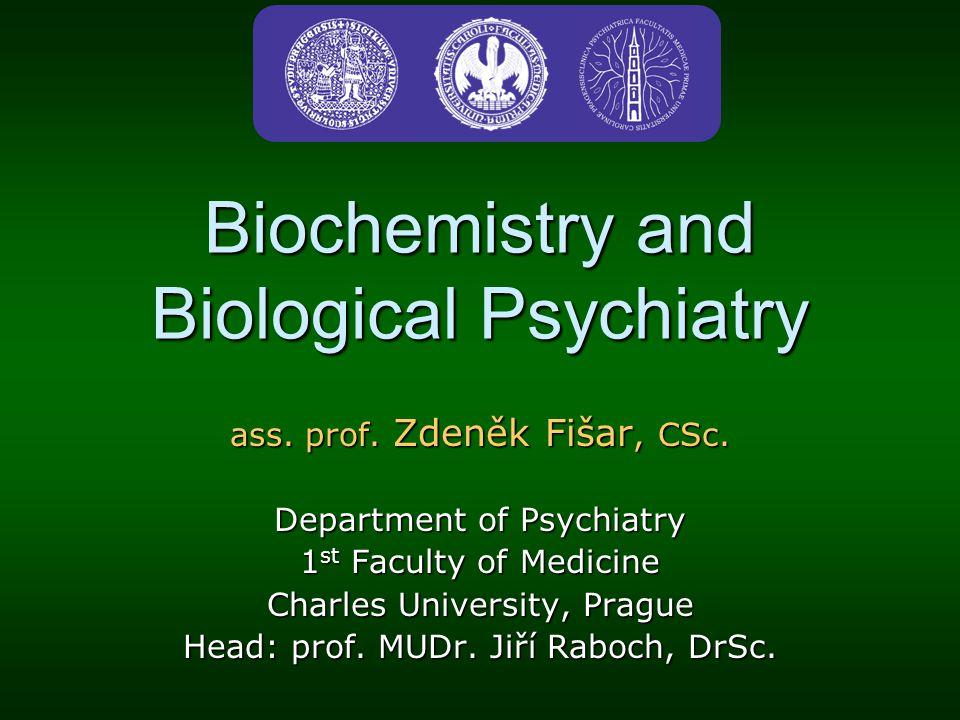 Biochemistry and Biological Psychiatry ass. prof. Zdeněk Fišar, CSc. Department of Psychiatry 1 st Faculty of Medicine Charles University, Prague Head