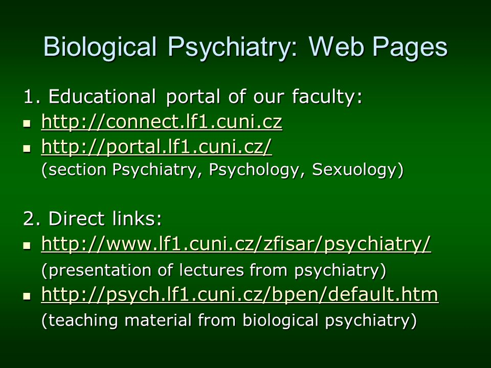 Biological Psychiatry: Web Pages 1. Educational portal of our faculty: http://connect.lf1.cuni.cz http://connect.lf1.cuni.cz http://connect.lf1.cuni.c