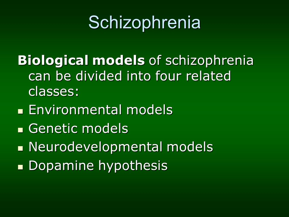 Schizophrenia Biological models of schizophrenia can be divided into four related classes: Environmental models Environmental models Genetic models Ge