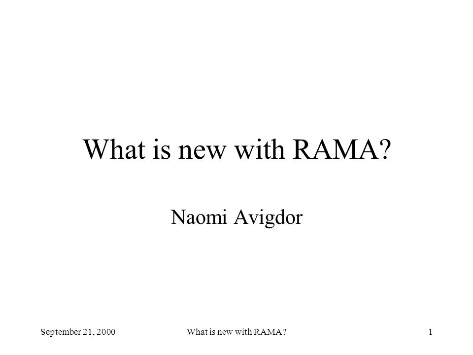 September 21, 2000What is new with RAMA?1 Naomi Avigdor