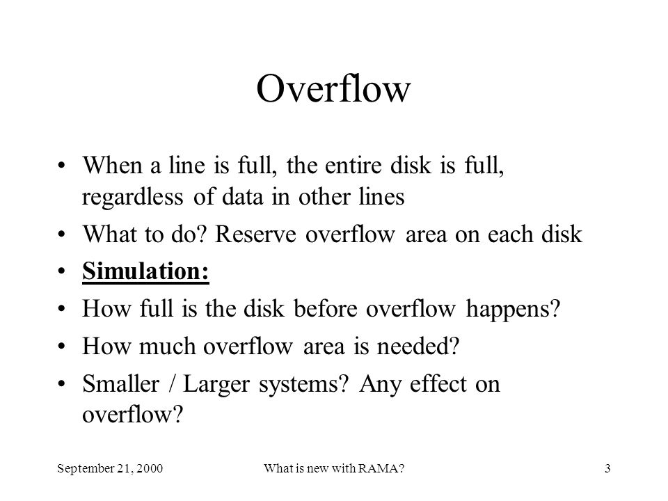 September 21, 2000What is new with RAMA?3 Overflow When a line is full, the entire disk is full, regardless of data in other lines What to do? Reserve