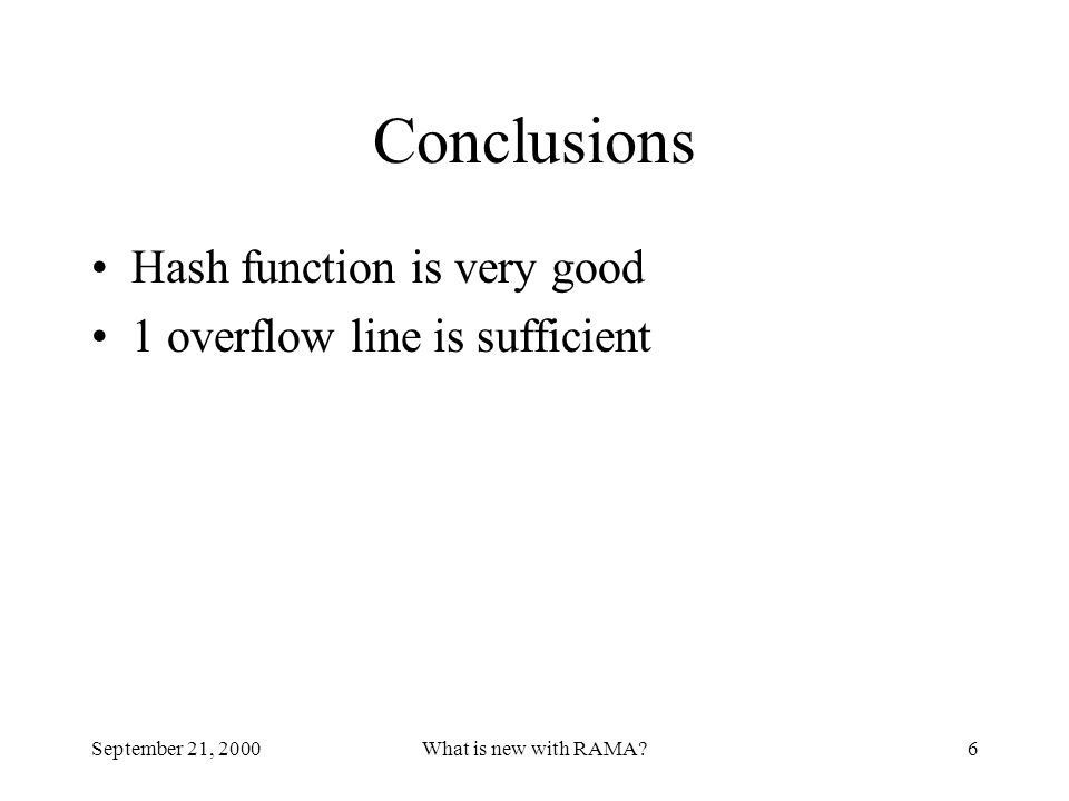 September 21, 2000What is new with RAMA?6 Conclusions Hash function is very good 1 overflow line is sufficient