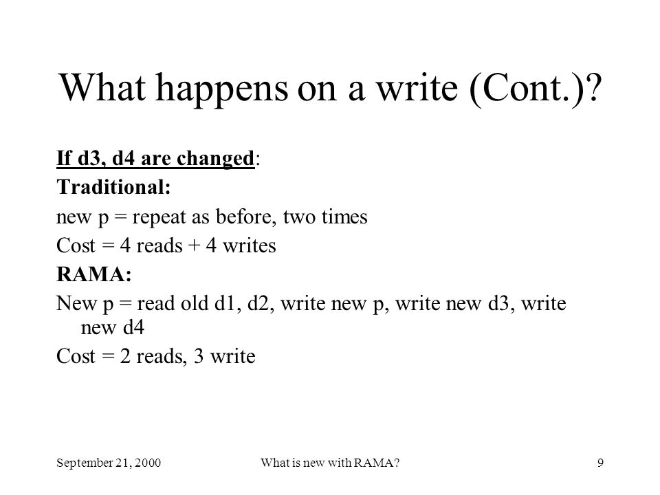 September 21, 2000What is new with RAMA?9 What happens on a write (Cont.)? If d3, d4 are changed: Traditional: new p = repeat as before, two times Cos