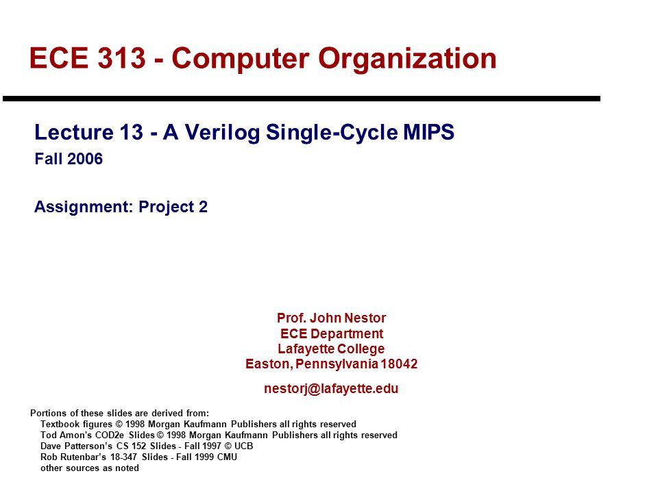 ECE 313 Fall 2006Lecture 13 - Verilog Single-Cycle22 Single-Cycle Control Unit - Part 2 always @(opcode) begin case (opcode) R_FORMAT : begin RegDst=1 b1; ALUSrc=1 b0; MemtoReg=1 b0; RegWrite=1 b1; MemRead=1 b0; MemWrite=1 b0; Branch=1 b0; ALUOp = 2 b10; end LW : begin RegDst=1 b0; ALUSrc=1 b1; MemtoReg=1 b1; RegWrite=1 b1; MemRead=1 b1; MemWrite=1 b0; Branch=1 b0; ALUOp = 2 b00; end SW : begin RegDst=1 bx; ALUSrc=1 b1; MemtoReg=1 bx; RegWrite=1 b0; MemRead=1 b0; MemWrite=1 b1; Branch=1 b0; ALUOp = 2 b00; end