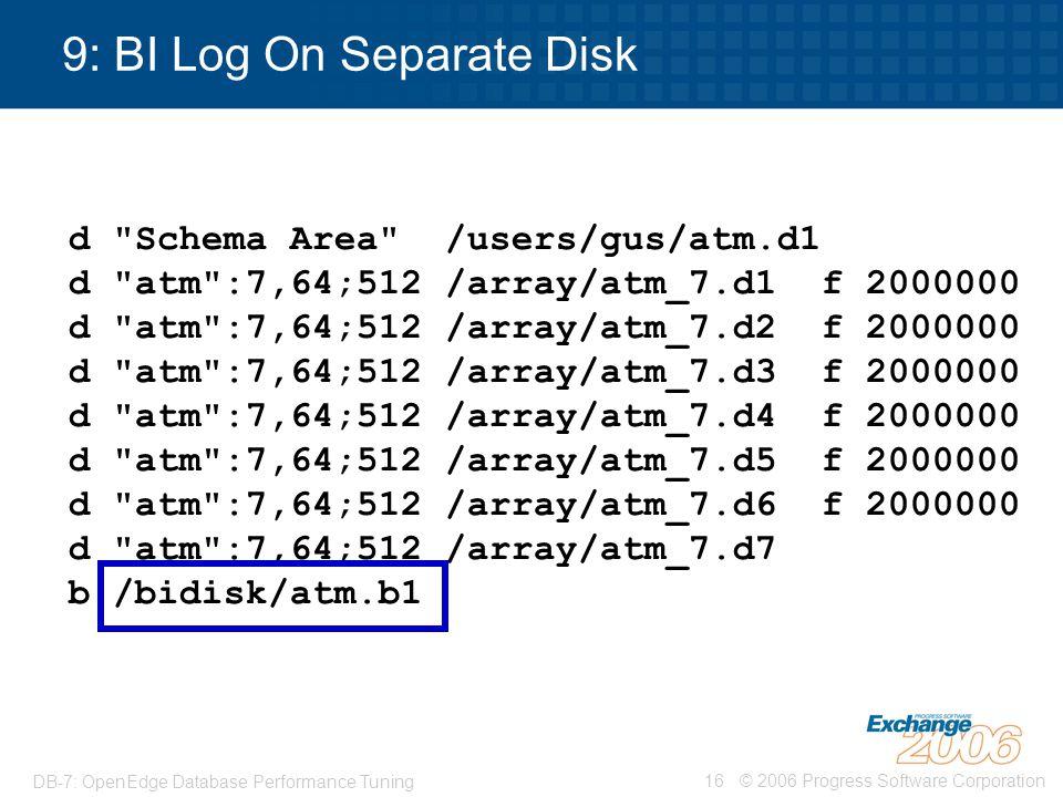 © 2006 Progress Software Corporation16 DB-7: OpenEdge Database Performance Tuning 9: BI Log On Separate Disk d