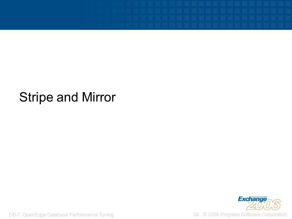 © 2006 Progress Software Corporation24 DB-7: OpenEdge Database Performance Tuning Stripe and Mirror