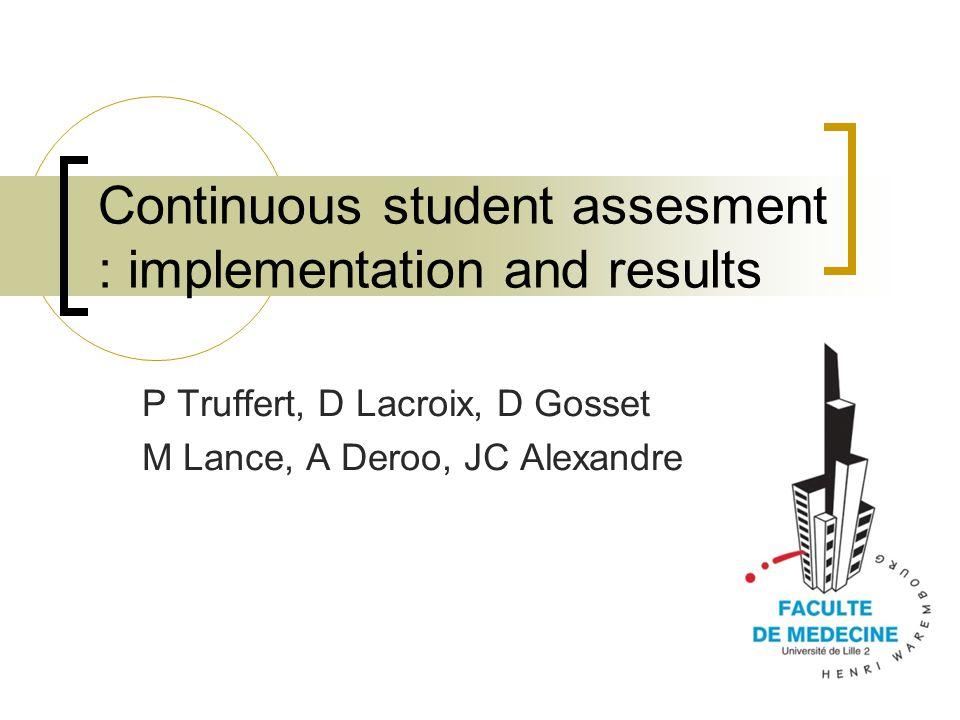 Continuous student assesment : implementation and results P Truffert, D Lacroix, D Gosset M Lance, A Deroo, JC Alexandre