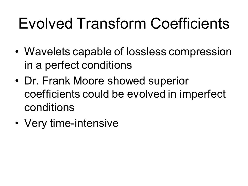 Evolved Transform Coefficients Wavelets capable of lossless compression in a perfect conditions Dr.
