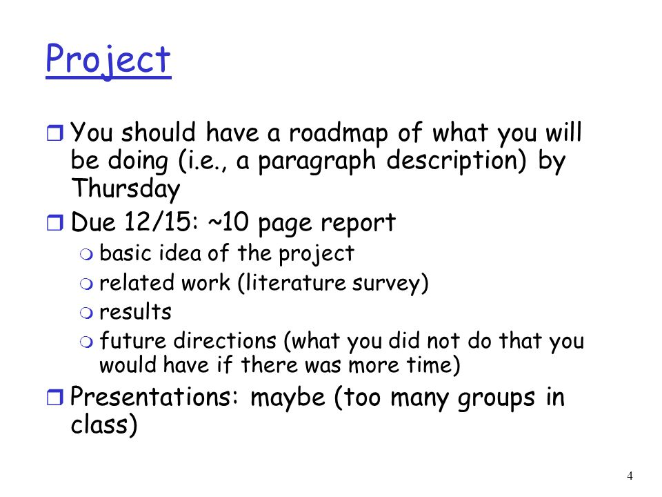 4 Project r You should have a roadmap of what you will be doing (i.e., a paragraph description) by Thursday r Due 12/15: ~10 page report m basic idea