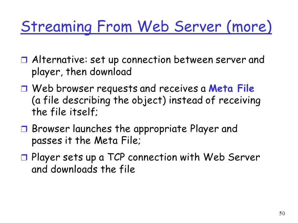 50 Streaming From Web Server (more) r Alternative: set up connection between server and player, then download r Web browser requests and receives a Me