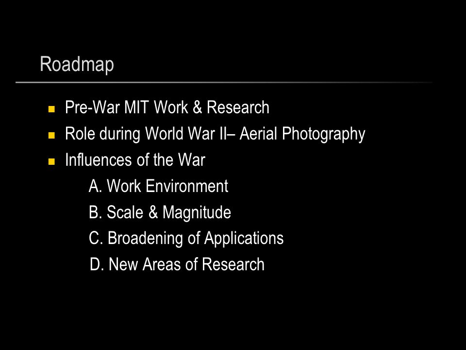 Roadmap Pre-War MIT Work & Research Role during World War II– Aerial Photography Influences of the War A.