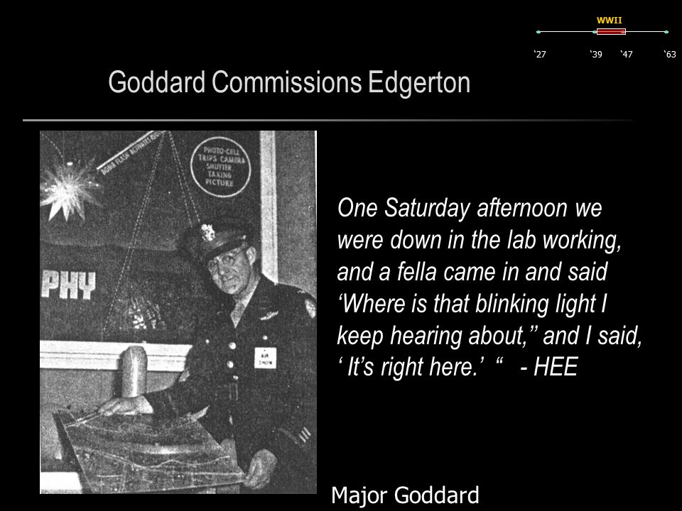 Goddard Commissions Edgerton One Saturday afternoon we were down in the lab working, and a fella came in and said 'Where is that blinking light I keep