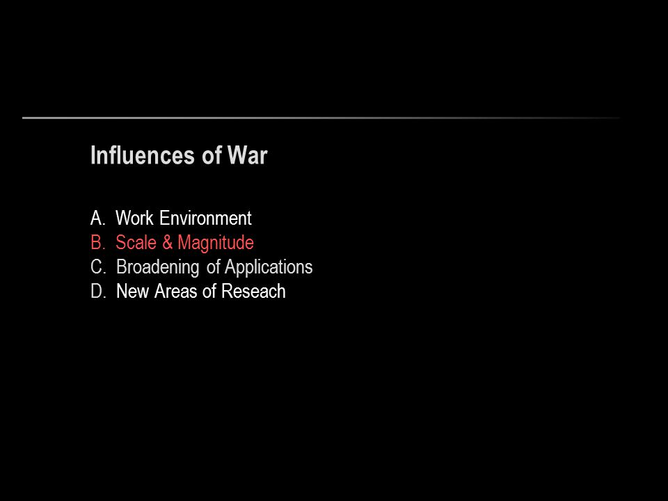 Influences of War A. Work Environment B. Scale & Magnitude C.
