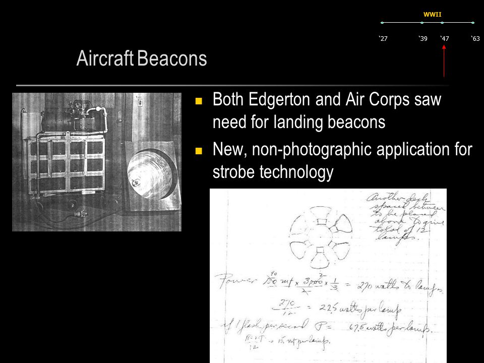 Aircraft Beacons Both Edgerton and Air Corps saw need for landing beacons New, non-photographic application for strobe technology '27'63'47'39 WWII