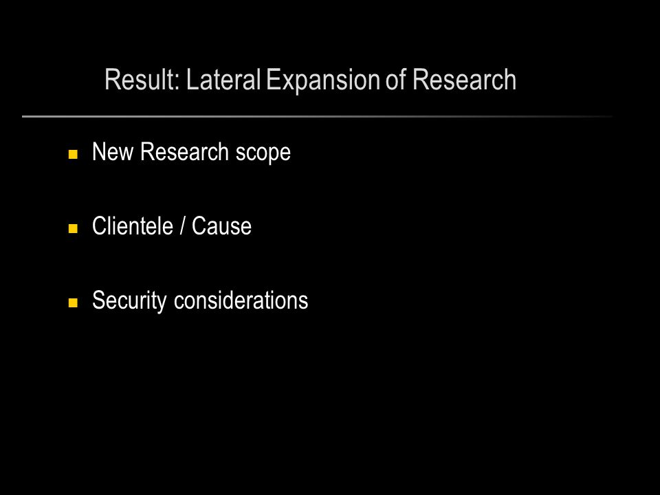 Result: Lateral Expansion of Research New Research scope Clientele / Cause Security considerations
