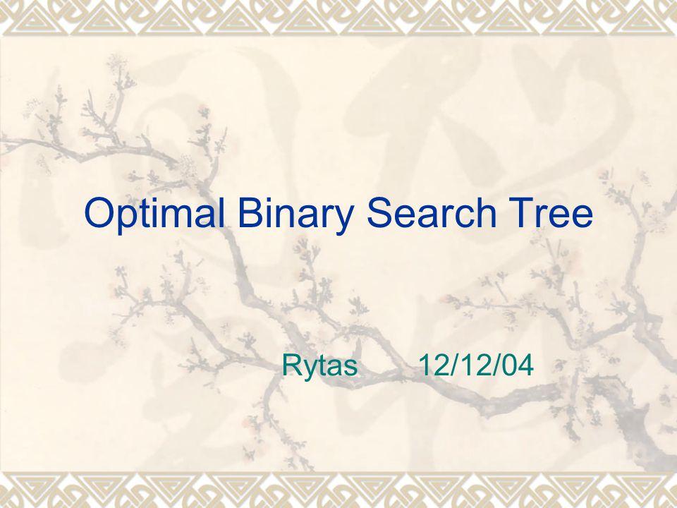 Optimal Binary Search Tree Rytas12/12/04