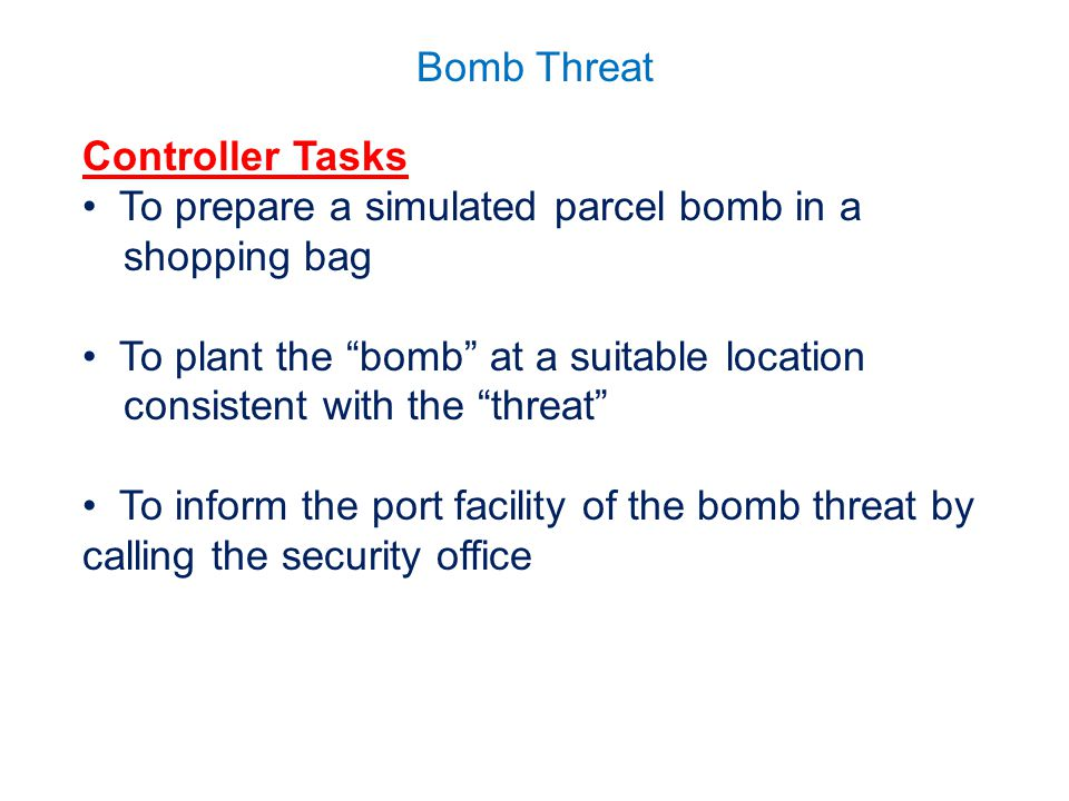 """Bomb Threat Controller Tasks To prepare a simulated parcel bomb in a shopping bag To plant the """"bomb"""" at a suitable location consistent with the """"thre"""