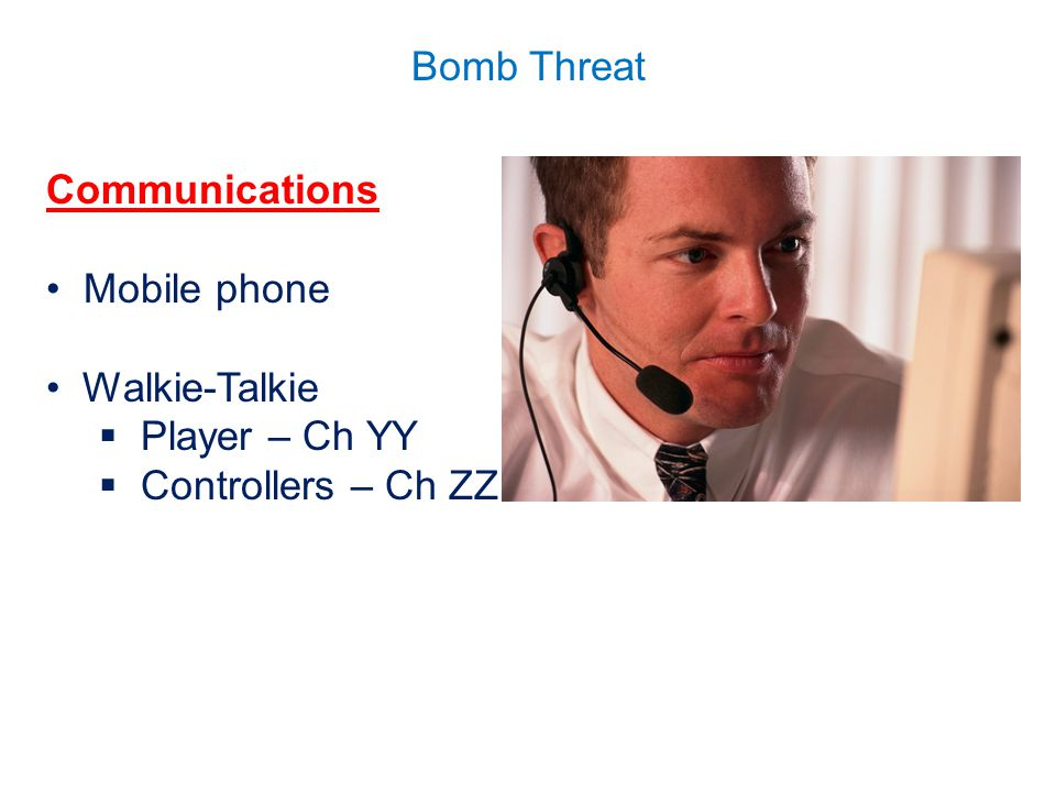 Bomb Threat Communications Mobile phone Walkie-Talkie  Player – Ch YY  Controllers – Ch ZZ