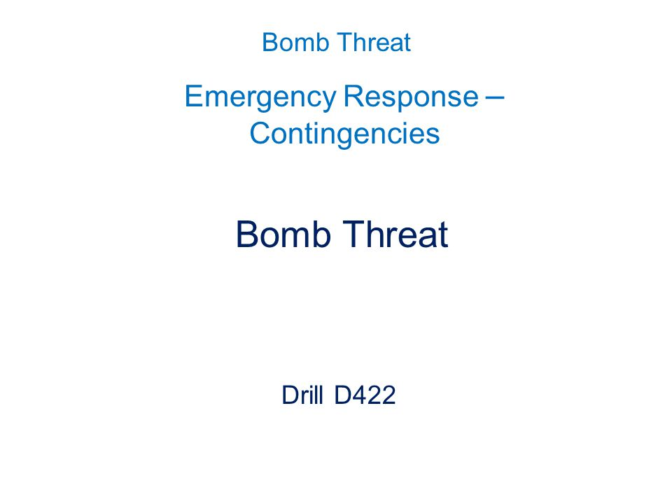 Bomb Threat Scope Date, time, location Aim Objectives Desired outcomes Controllers Players Materials Scenario Master Events List Controller Tasks Communications Safety Debrief