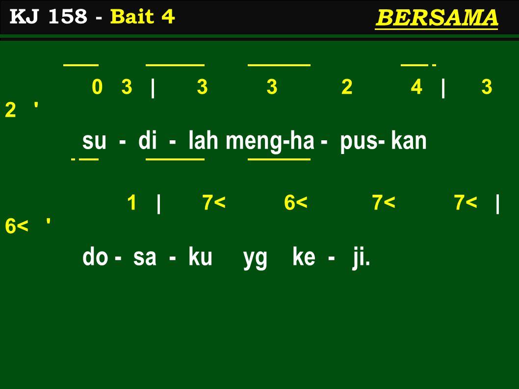 0 3 | 3 3 2 4 | 3 2 su - di - lah meng-ha - pus- kan 1 | 7< 6< 7< 7< | 6< do - sa - ku yg ke - ji.