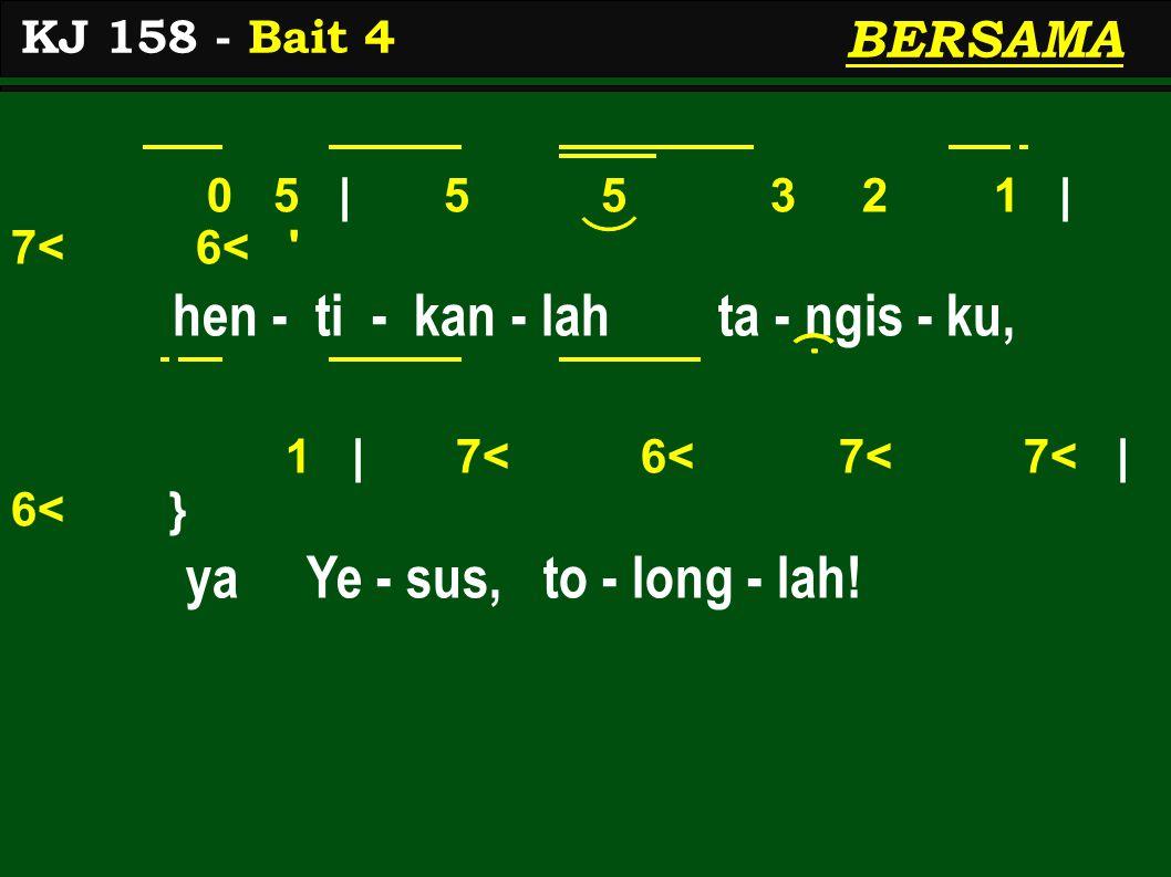 0 5 | 5 5 3 2 1 | 7< 6< hen - ti - kan - lah ta - ngis - ku, 1 | 7< 6< 7< 7< | 6< } ya Ye - sus, to - long - lah.