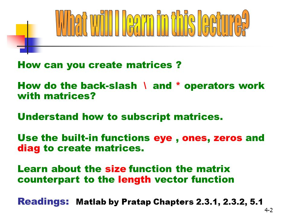 3 In Matlab (for CS101) all data will be stored in arrays.