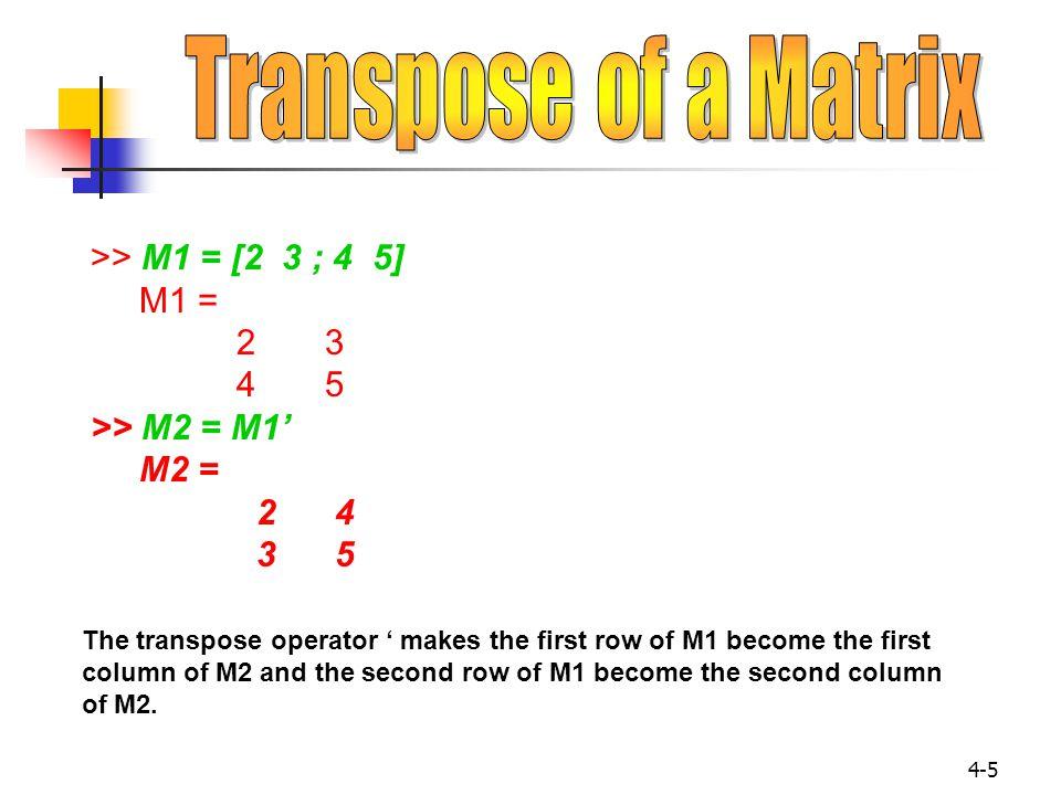 4-16 >> A = [2 3 4; 5 6 7; 8 9 10] ; >> B = 3; >> A - B ans= -101 234 5 6 7 A and B must be of the same size or a scalar.