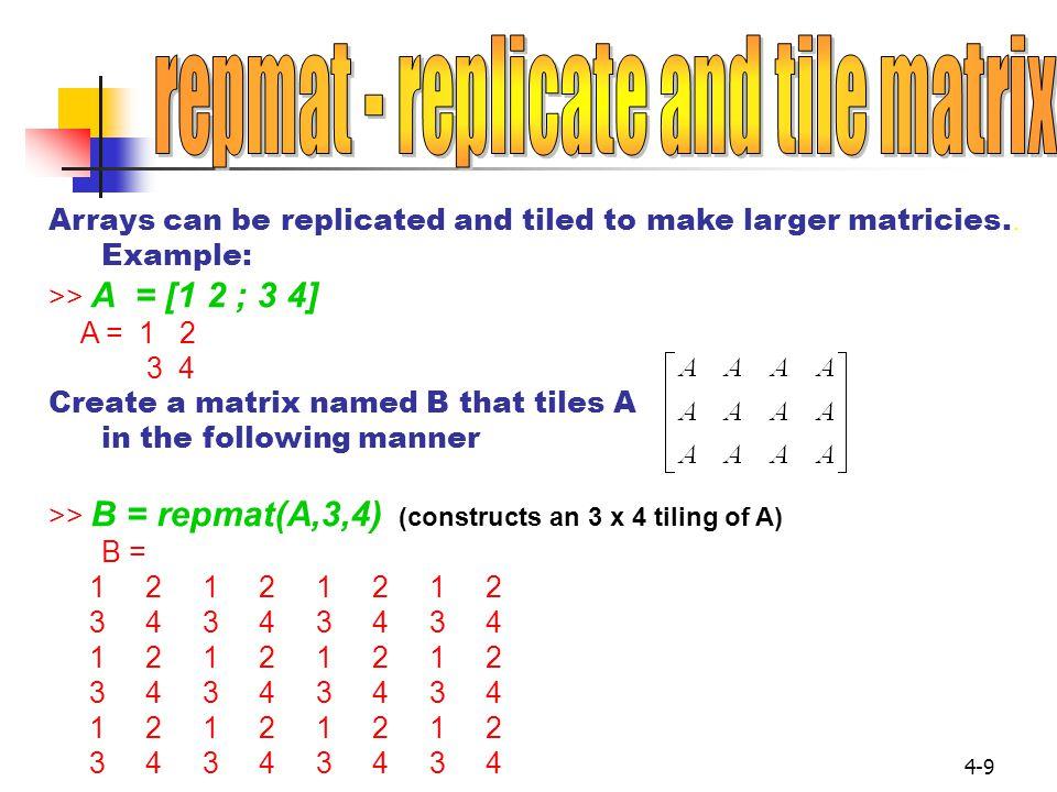 4-10 >> mat1 = [1 -2 ;5 3 ] ; Example >> mat1(1,1) ( first row,first column) ans = 1 >> mat1(1,2) ( first row,second column) ans = -2 >> mat1(2,1) (second row, first column) ans = 5 >> mat1(2,2) (second row, second column) ans = 3