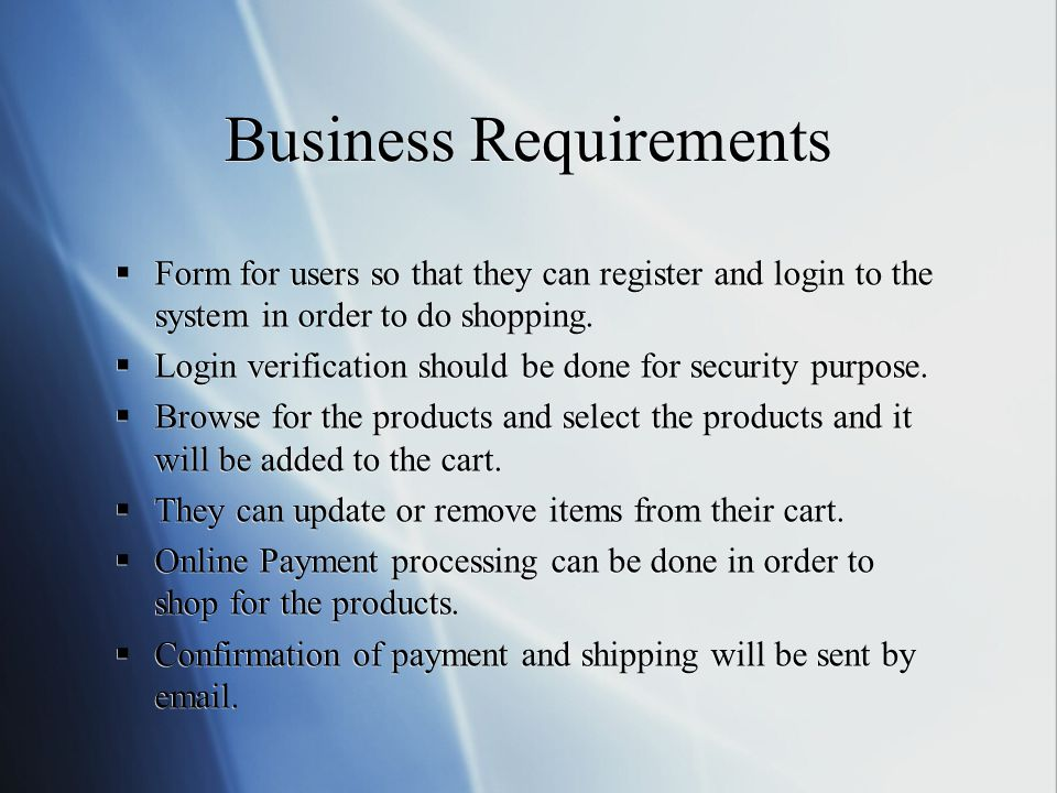 Business Requirements  Form for users so that they can register and login to the system in order to do shopping.  Login verification should be done