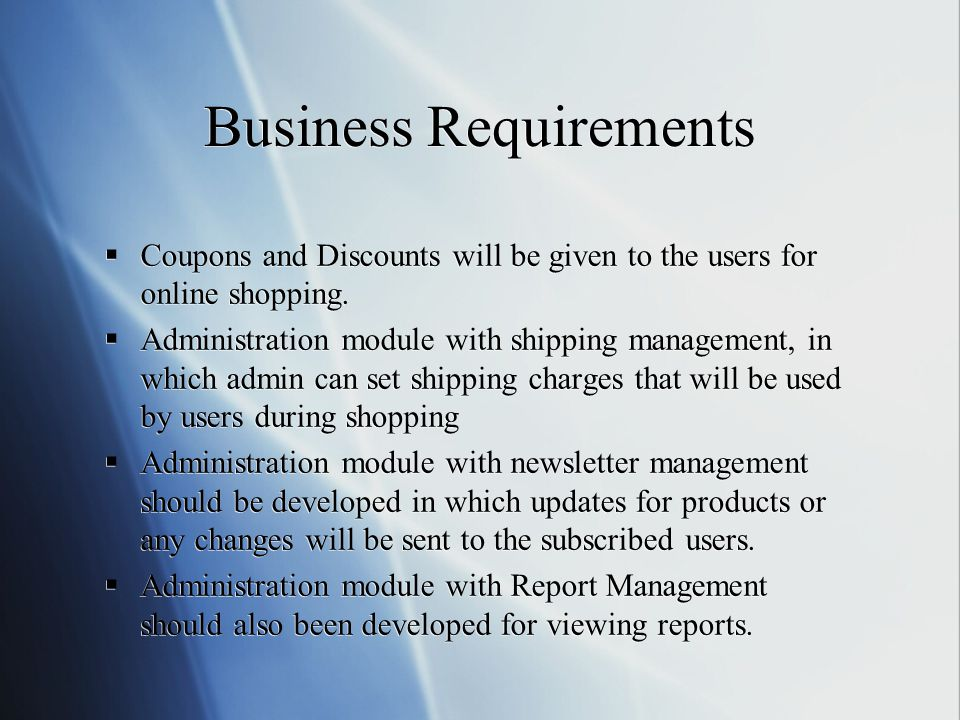 Business Requirements  Coupons and Discounts will be given to the users for online shopping.  Administration module with shipping management, in whi