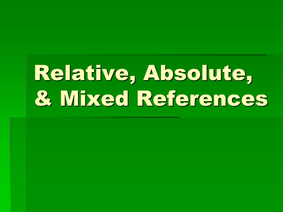 Relative, Absolute, & Mixed References