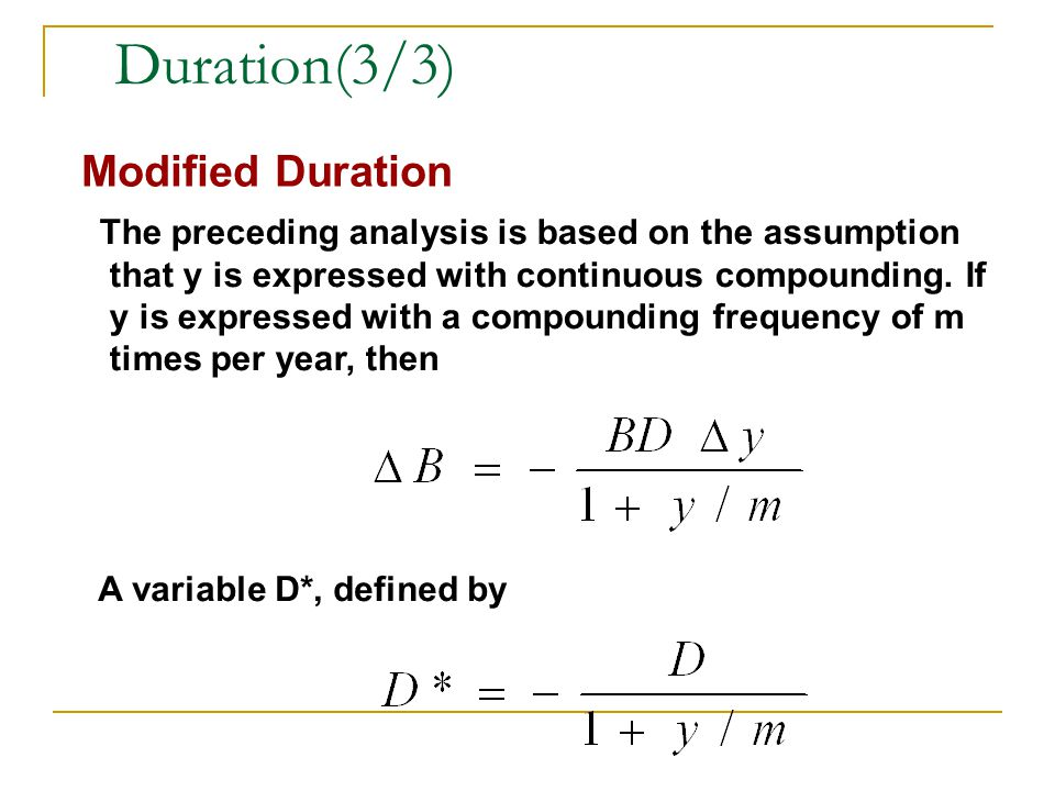 Duration(3/3) Modified Duration The preceding analysis is based on the assumption that y is expressed with continuous compounding. If y is expressed w