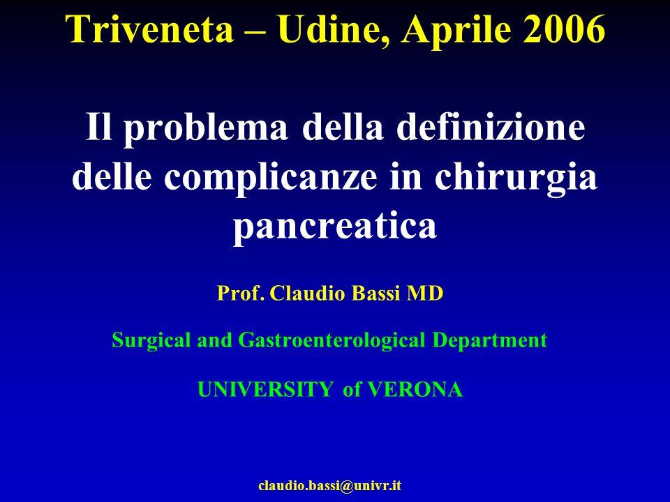 Triveneta – Udine, Aprile 2006 Il problema della definizione delle complicanze in chirurgia pancreatica Prof.