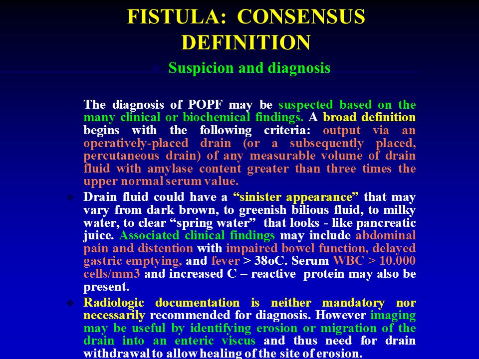 POST – OPERATIVE PANCREATIC FISTULA: CONSENSUS DEFINITION u Suspicion and diagnosis u The diagnosis of POPF may be suspected based on the many clinical or biochemical findings.