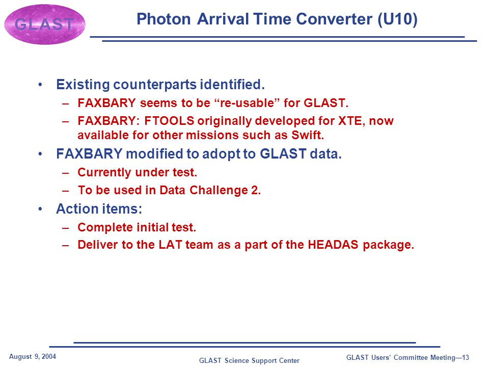 GLAST Science Support Center August 9, 2004 GLAST Users' Committee Meeting—13 Photon Arrival Time Converter (U10) Existing counterparts identified.