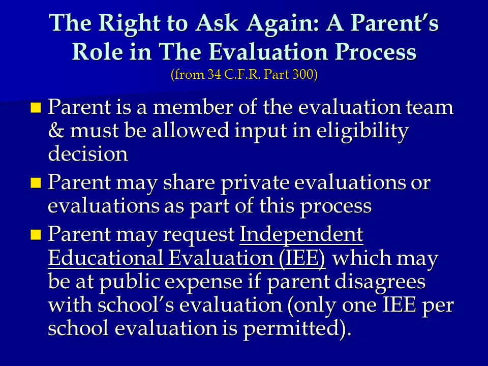 The Right to Ask Again: A Parent's Role in The Evaluation Process (from 34 C.F.R.