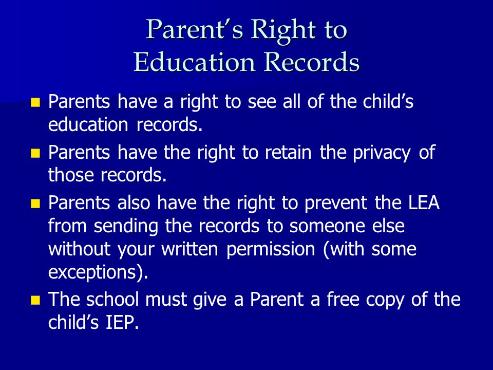 Parent's Right to Education Records Parents have a right to see all of the child's education records.