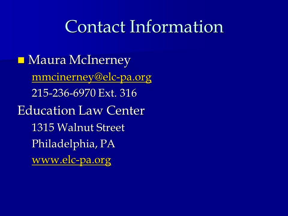 Contact Information Maura McInerney Maura McInerney mmcinerney@elc-pa.org 215-236-6970 Ext.