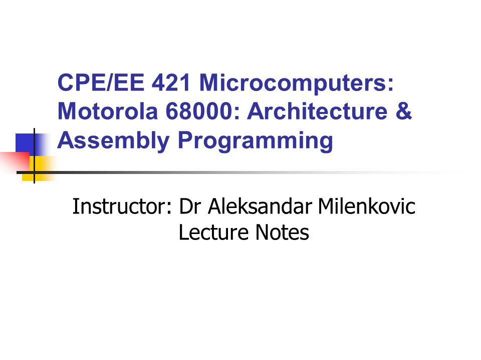 CPE/EE 421/521 Microcomputers32 Immediate Addressing The instruction MOVE.B #4,D0 uses a literal source operand and a register direct destination operand D0