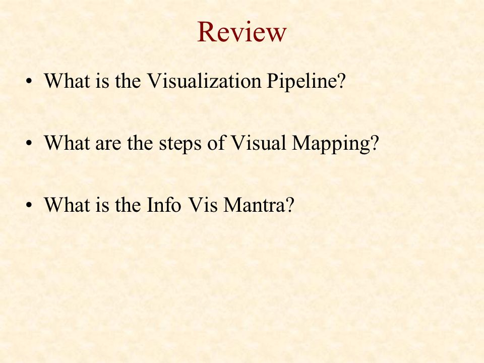 Review What is the Visualization Pipeline? What are the steps of Visual Mapping? What is the Info Vis Mantra?