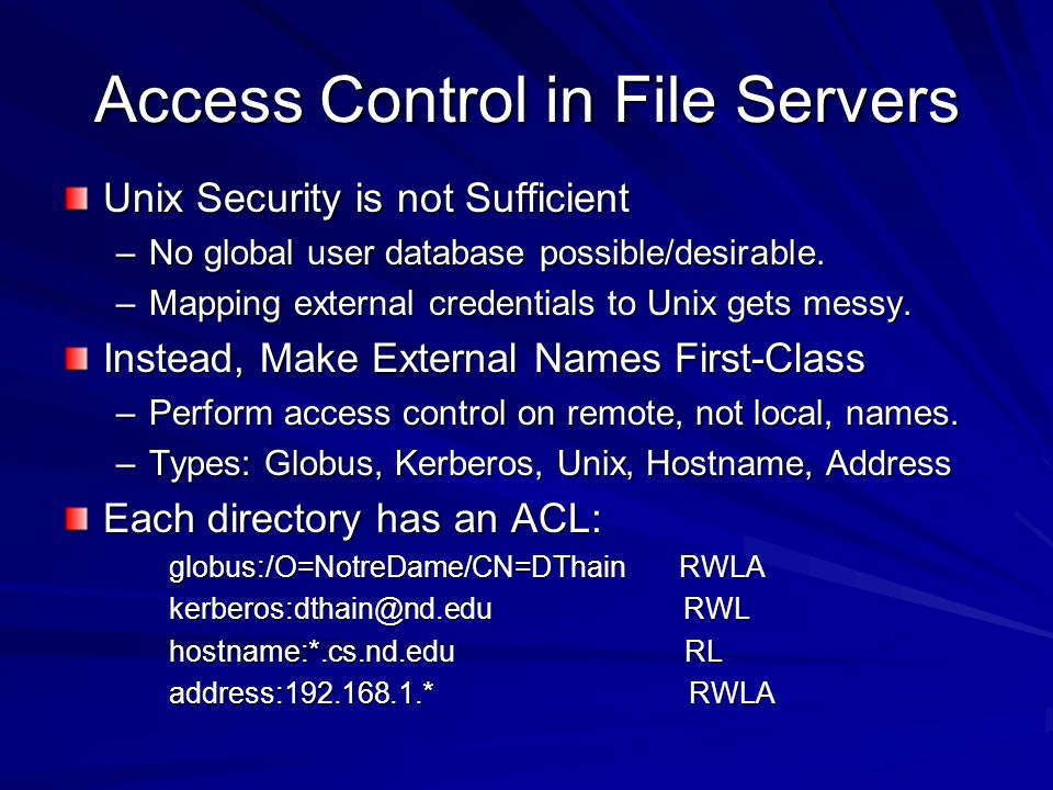 Access Control in File Servers Unix Security is not Sufficient –No global user database possible/desirable.