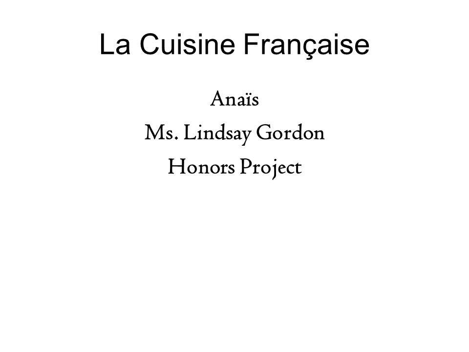 La Cuisine Française Anaïs Ms. Lindsay Gordon Honors Project