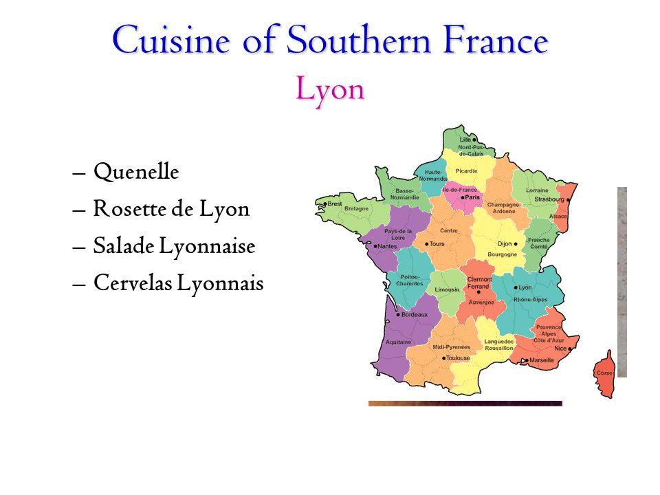 Cuisine of Southern France Lyon –Quenelle –Rosette de Lyon –Salade Lyonnaise –Cervelas Lyonnais