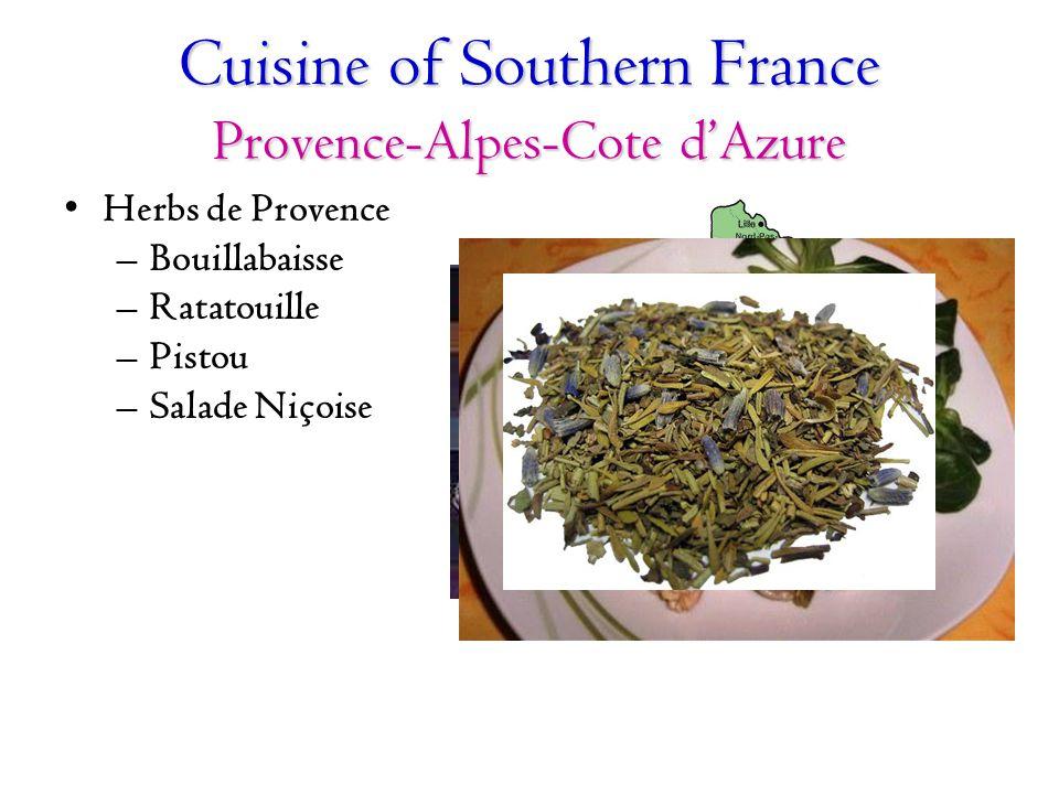 Cuisine of Southern France Provence-Alpes-Cote d'Azure Herbs de Provence –Bouillabaisse –Ratatouille –Pistou –Salade Niçoise