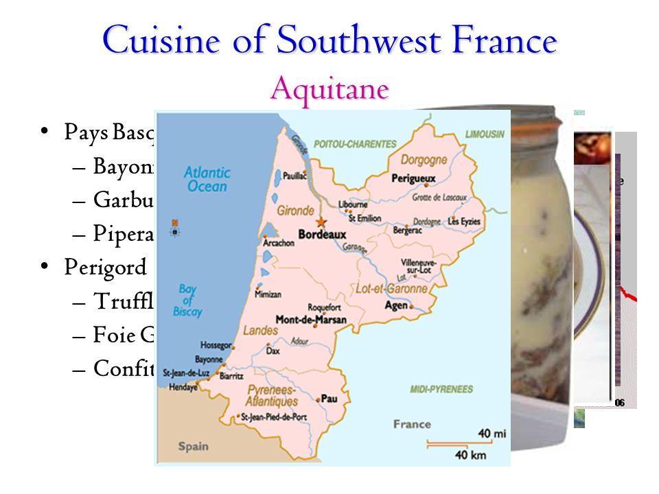 Pays Basque –Bayonne ham –Garbure –Piperade Perigord –Truffles –Foie Gras –Confit Cuisine of Southwest France Aquitane