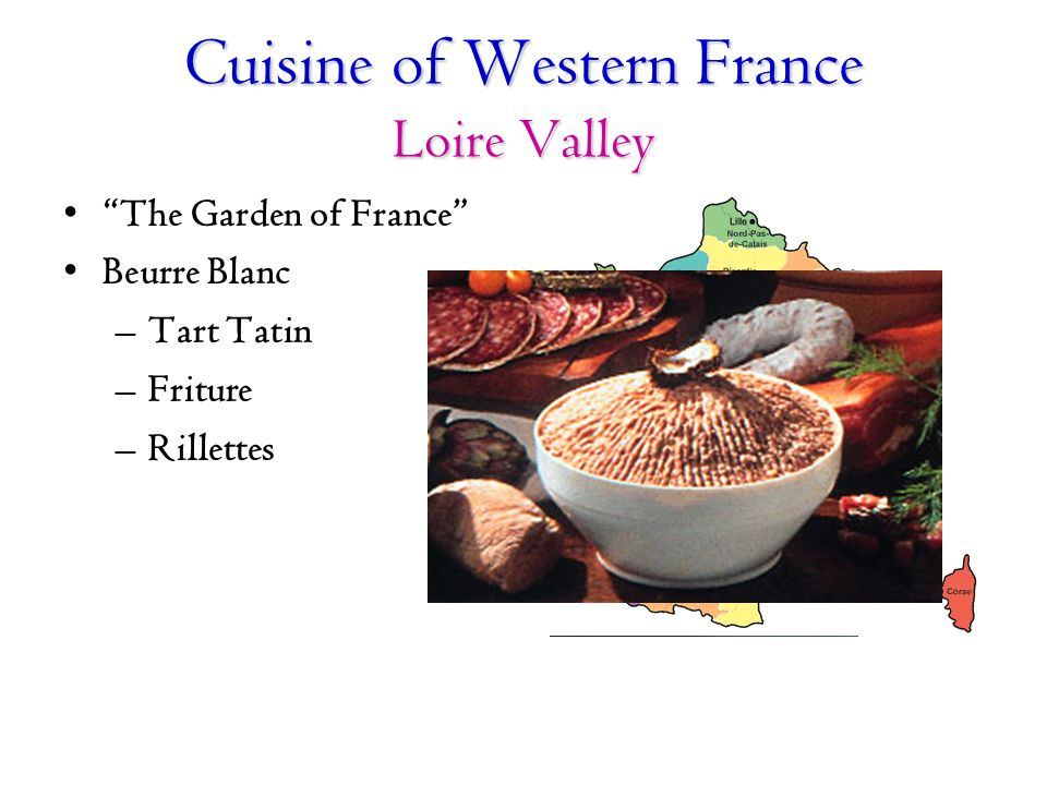 """Cuisine of Western France Loire Valley """"The Garden of France"""" Beurre Blanc –Tart Tatin –Friture –Rillettes"""