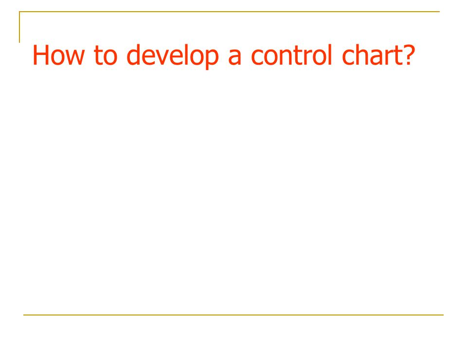How to develop a control chart?