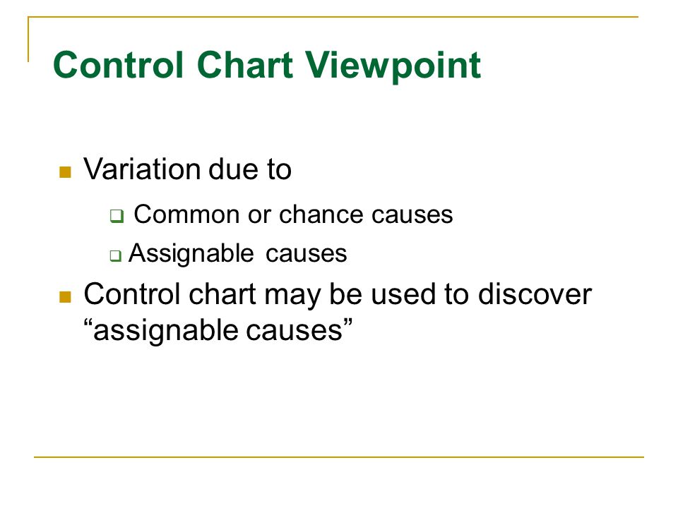 """Control Chart Viewpoint Variation due to  Common or chance causes  Assignable causes Control chart may be used to discover """"assignable causes"""""""